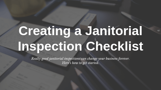 Creating a janitorial inspection checklist: Really good janitorial inspections can change your business forever. Here's how to get started.